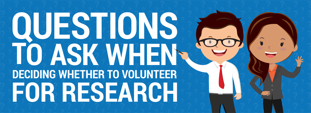 Questions to ask when deciding whether to volunteer for research