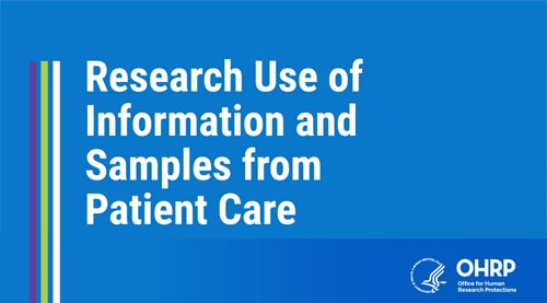 Watch: Research Use of Information and Samples from Patient Care