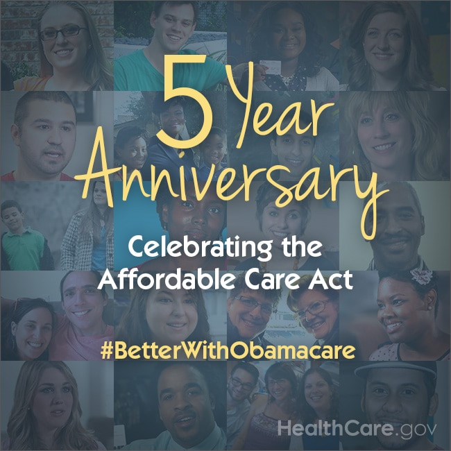 5 Year Anniversary. Celebrating the Affordable Care Act. #BetterWithObamacare. HealthCare.gov.