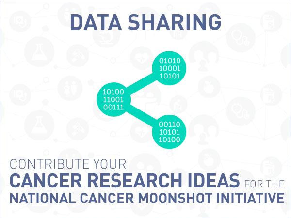 Data Sharing: Contribute your cancer research ideas for the National Cancer Moonshot Initiative