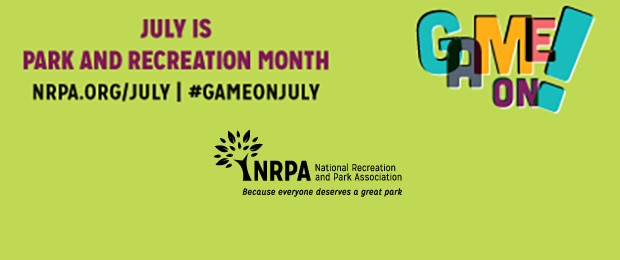 July is Park and Recreation Month. Game On! NRPA.org/july. #GameOnJuly. National Recreation and Park Association...Because everyone deserves a great park!