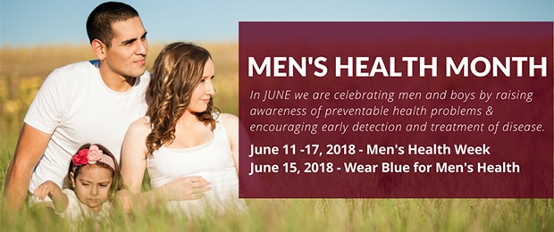 In June we are celebrating men and boys by raising awareness of preventable health problems and encouraging early detection and treatment of disease. June 11 to 17, 2018 is Men's Health Week. June 15, 2018 is Wear Blue for Men's Health.