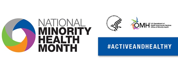 National Minority Health Month. U.S. Department of Health and Human Services, Office of Minority Health. #ActiveandHealthy