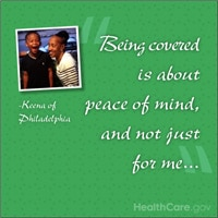 "Being covered is about peace of mind, and not just for me..."" Keena of Philadelphia. HealthCare.gov."
