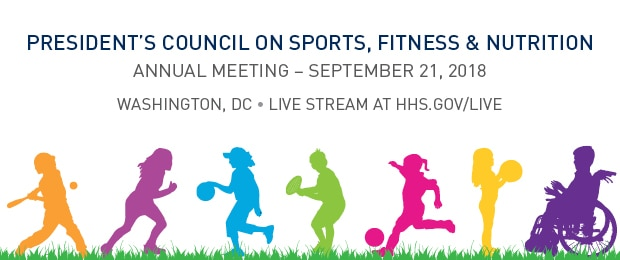 President's Council on Sports, Fitness & Nutrition. Annual Meeting-September 21, 2018. Washington, DC. Live stream at HHS.gov/live