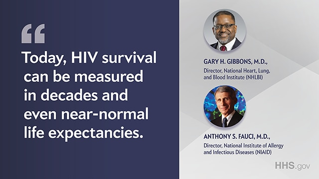 Today, HIV survival can be measured in decades and even near-normal life expectancies.