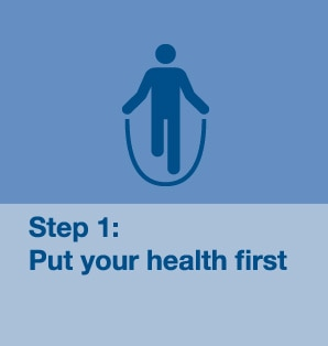 Step 1: Put your health first