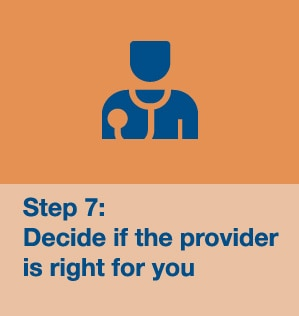 Step 7: Decide if the provider is right for you