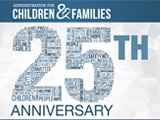 Read a blog post about the Administration for Children and Families' 25th anniversary.