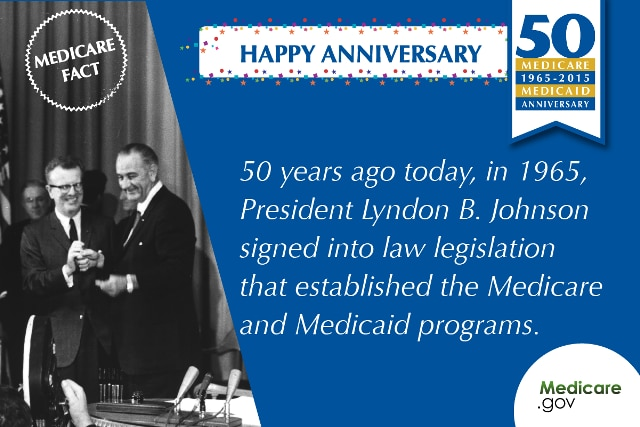 Happy anniversary! 50 years ago today, in 1965, President Lyndon B. Johnson signed into law legislation that established the Medicare and Medicaid programs. Medicare.gov.