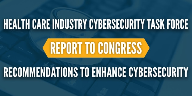 Health Care Industry Cybersecurity Task Force recommendations to Enhance cybersecurity.  Report to Congress.