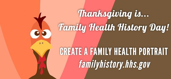 Thanksgiving is Family Health History Day! Create a family health portrait. Familyhistory.hhs.gov.