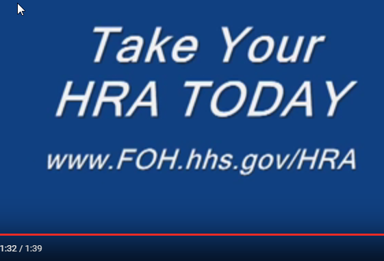"Screen shot of the following text on a video ""Take your HRA Today. www.FOH.hhs.gov/HRA"