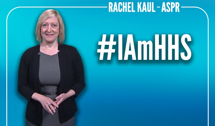 Rachel Kaul. Assistant Secretary for Preparedness and Response (ASPR). #IAmHHS. Click to watch Rachel's video.