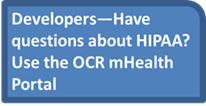 Developers with questions about hipaa should use the OCR mhealth portal