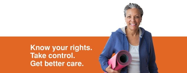 Know your rights. Take control. Get better care.