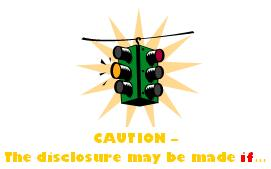 Yellow traffic signal and the phrase CAUTION The disclosure may be made if...