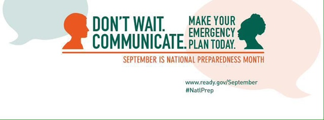 Don't wait. Communicate. Make your emergency plan today. September is National Preparedness Month. #NatlPrep. www.ready.gov/September