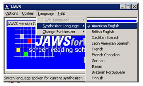 JAWS Supported Languages - American English, British English, Castilian Spanish, Latin American Spanish, French, French Canadian, German, Italian, Brazilain Portuguese, Finnish.